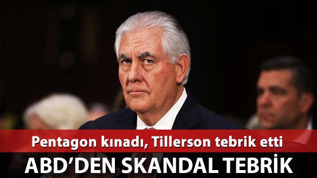 Tillerson'dan terör örgütüne 'tebrik'