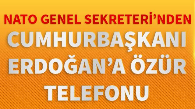 NATO Genel Sekreteri Stoltenberg, Cumhurbaşkanı Erdoğan'dan telefonla özür diledi