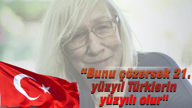"""""""Bunu çözersek 21. yüzyıl Türklerin yüzyılı olur"""""""