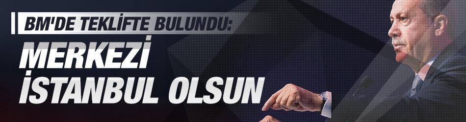 Başkan'dan teklif: Merkezi İstanbul olsun