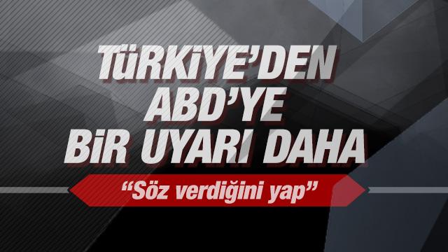 Türkiye'den ABD'ye bir uyarı daha