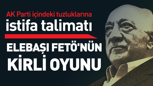 FETÖ elebaşı Gülen'in talimatıyla istifa etmişler
