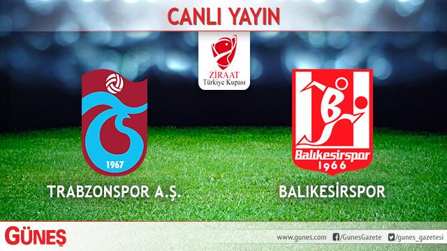 Trabzonspor-Balıkesirspor | CANLI