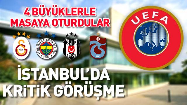 UEFA yetkilileri İstanbul'da TFF ve 4 büyük kulüp temsilcileri ile bir araya geldi