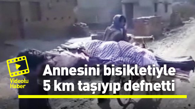 Annesinin cenazesini 5 kilometre taşıyarak defnetti