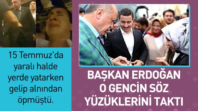 Cumhurbaşkanı Erdoğan 15 Temmuz gazisinin söz yüzüklerini taktı