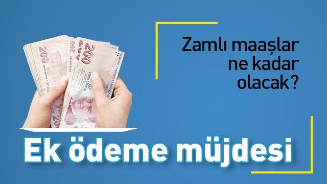 Ek ödeme müjdesi: Zamlı maaşlar ne kadar olacak?