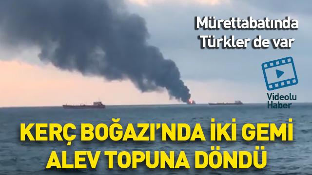 'Kerç Boğazı'nda iki gemi alev aldı, gemilerin mürettabatı içinde Türkler de var'