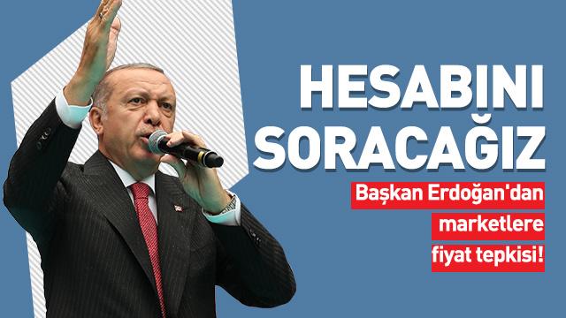 Başkan Erdoğan'dan marketlere fiyat tepkisi: Hesabını soracağız