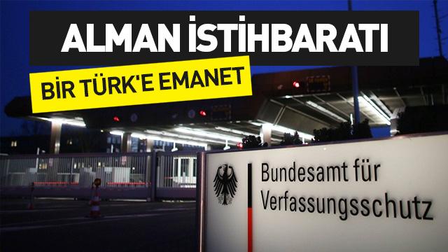 Alman istihbaratı bir Türk'e emanet