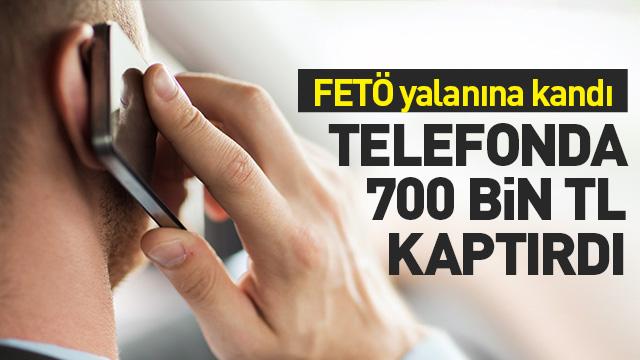 'FETÖ çekecek' yalanıyla 700 bin TL dolandırdı
