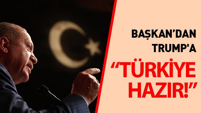 Başkan'dan Trump'a: Türkiye hazır!