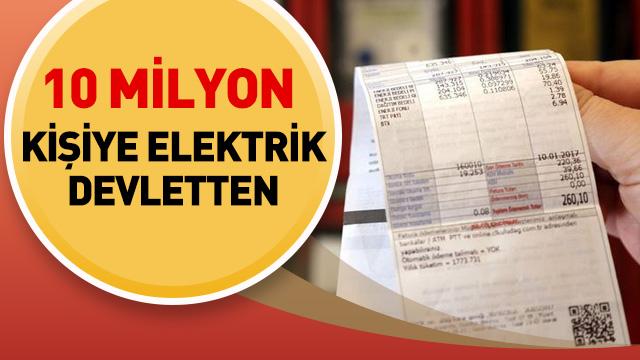 10 milyon kişiye elektrik devletten