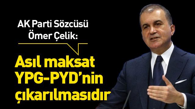 'Güvenli bölgeden asıl maaksat YPG-PYD'nin çıkarılmasıdır'