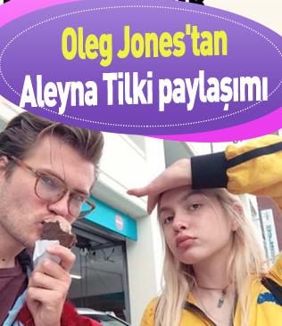 Oleg Jones'tan Aleyna Tilki paylaşımı