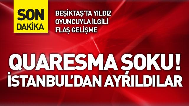 Beşiktaş'ta Quaresma bilmecesi! İstanbul'dan ayrıldılar