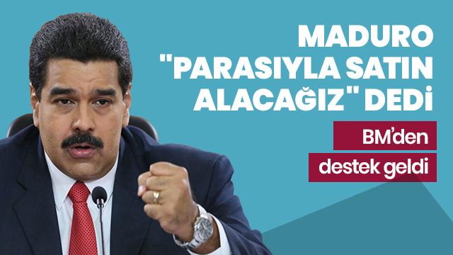 Maduro'dan yeni istek: Parasıyla satın alacağız