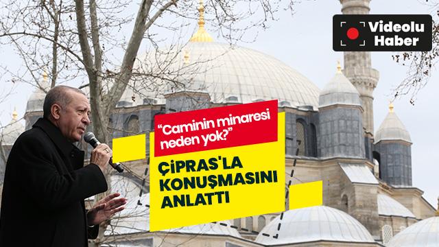 Başkan Erdoğan'dan Çipras'a: Minaresiz cami mi olur?