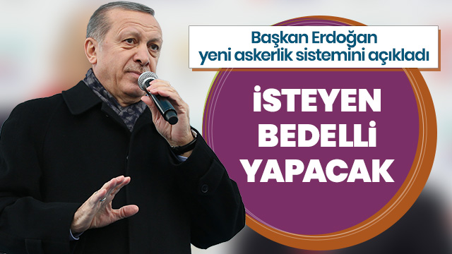 Başkan Erdoğan yeni askerlik sistemini açıkladı