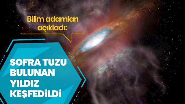 Çevresinde sofra tuzu bulunan yıldız keşfedildi