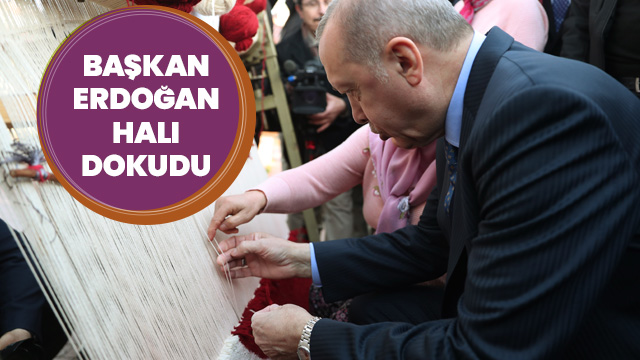 Başkan Erdoğan halı dokudu