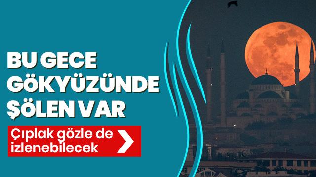Süper ay bu akşam Türkiye'de
