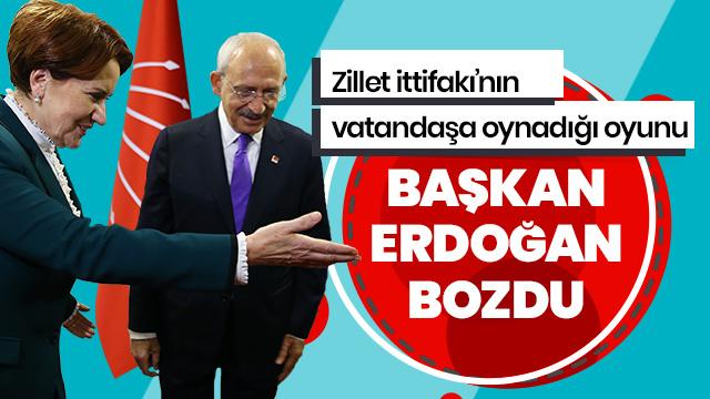 Zillet ittifakının oyununu Başkan Erdoğan bozdu