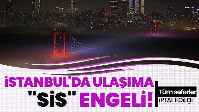 İstanbul'da ulaşıma 'sis' engeli! Tüm seferler iptal edildi...