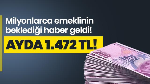 Milyonlarca emeklinin beklediği haber geldi! Emekliye ayda 1.472 TL!