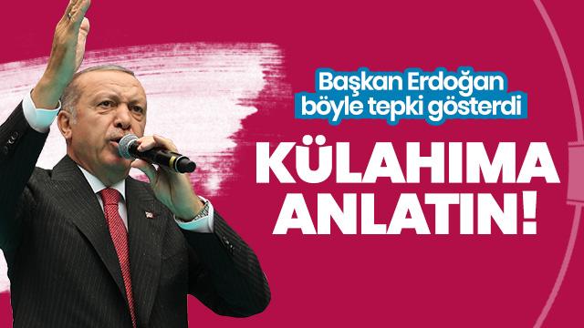 Başkan Erdoğan: Külahıma anlatın dedi