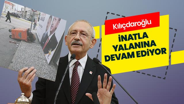 Kılıçdaroğlu inatla yalanına devam ediyor