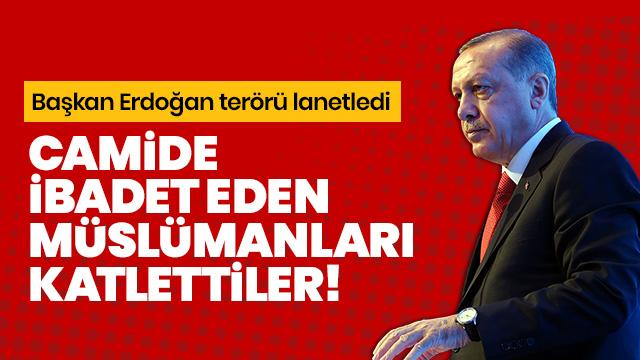 Başkan Erdoğan: Müslümanlara yapılan terör saldırısını şiddetle kınıyor, faillerini lanetliyorum