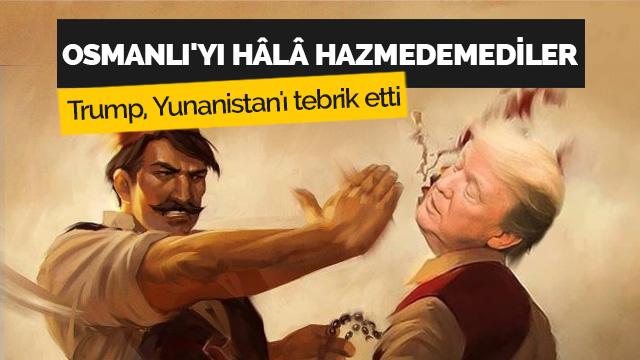 Trump Yunanistan'ın Osmanlı'dan ayrılmasını tebrik etti