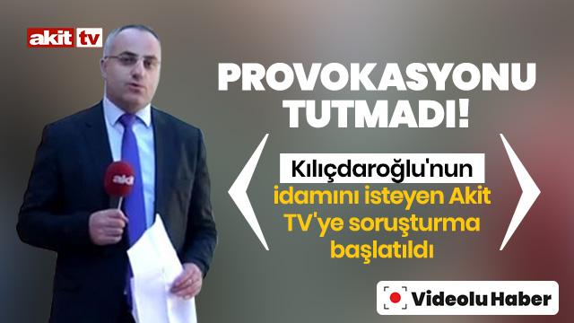 Kılıçdaroğlu'nun idamını isteyen Akit TV hakkında düğmeye basıldı