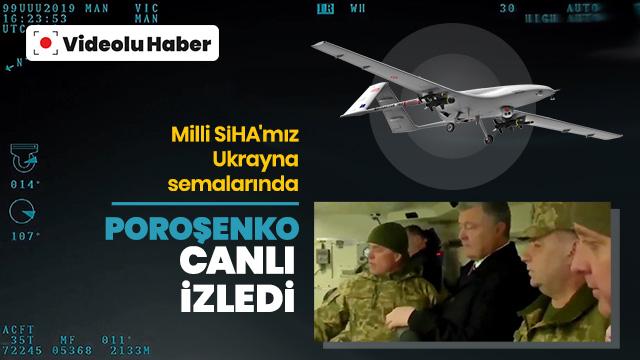 Milli SİHA'mız Ukrayna semalarında: Devlet Poroşenko canlı izledi