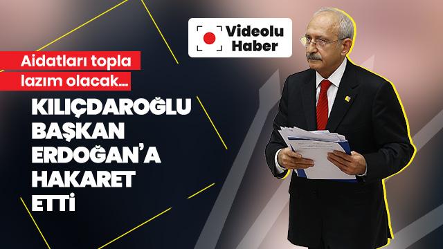 Kılıçdaroğlu seçim mitinginde Başkan Erdoğan'a hakaret etti