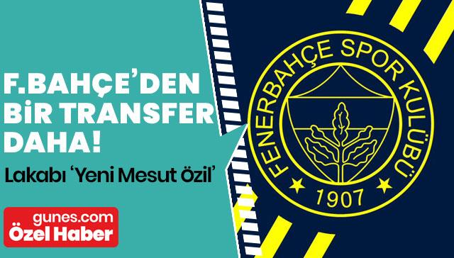Fenerbahçe'den bir bomba transfer daha! Lakabı 'Yeni Mesut Özil'