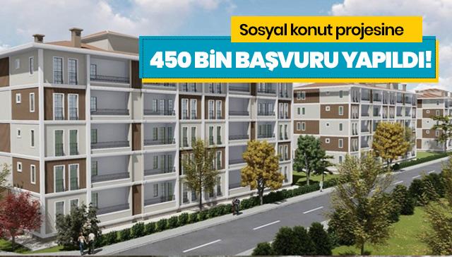 Sosyal konut projesine başvuru 450 bini aştı!