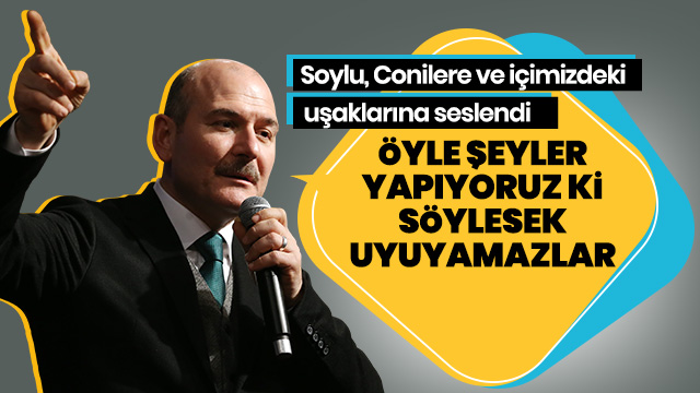Bakan Soylu: Öyle şeyler gerçekleştiriyoruz ki bir kısmını söylemiyoruz size, söylesek uyuyamazlar