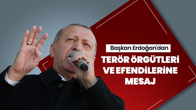 Başkan Erdoğan'dan terör örgütleri ve efendilerine mesaj
