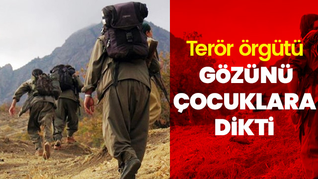 Terör örgütü PKK gözünü çocuklara dikti