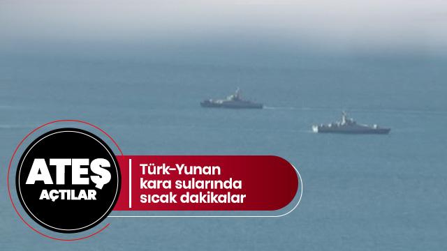 Türk-Yunan kara sularında sıcak dakikalar... Ateş açtılar