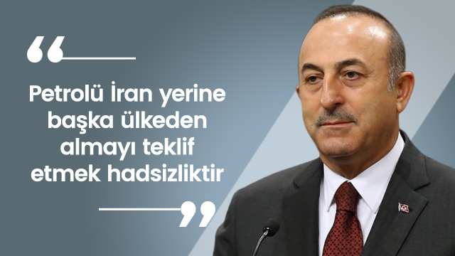 'Petrolü İran yerine başka ülkeden almayı teklif etmek hadsizliktir'