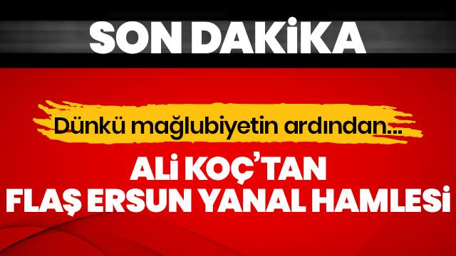 SON DAKİKA! Ali Koç'tan flaş Ersun Yanal kararı