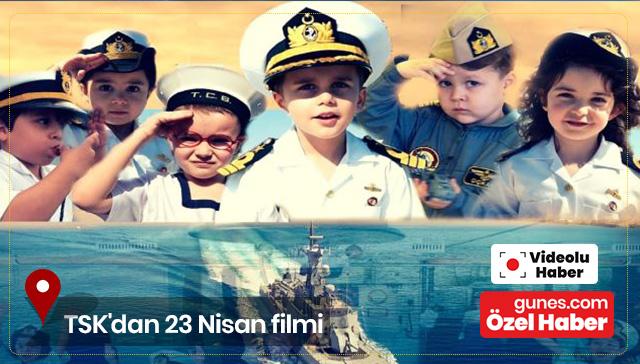 TSK'dan 23 Nisan filmi