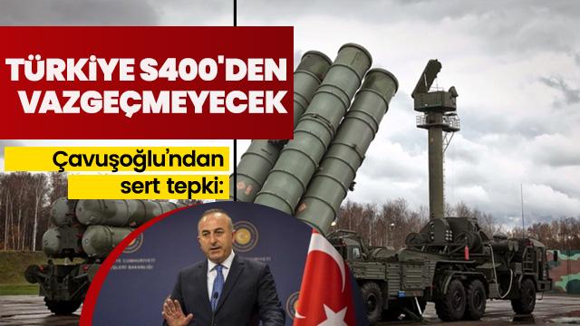 'Türkiye S400'den vazgeçmeyecek'