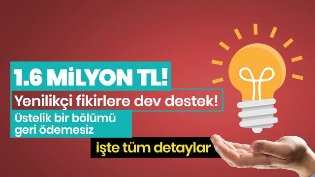 Yenilikçi fikirlere 1.6 milyon TL! üstelik bir bölümü geri ödemesiz