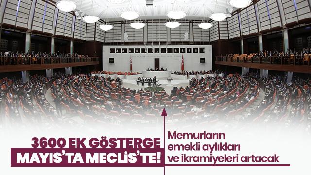 3600 ek gösterge Mayıs'ta Meclis'te! Memurların emekli aylıkları ve ikramiyeleri artacak