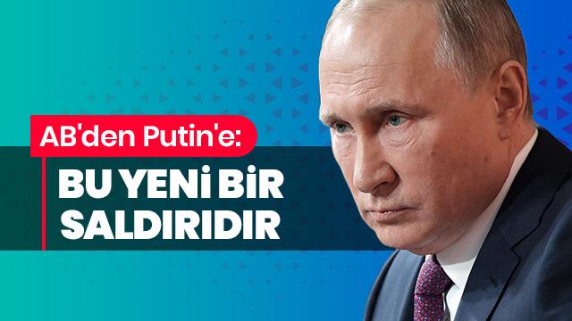 AB'den Putin'e: Bu yeni bir saldırıdır