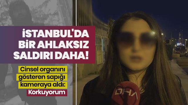 Cinsel organını gösteren sapığı kameraya aldı: Korkuyorum